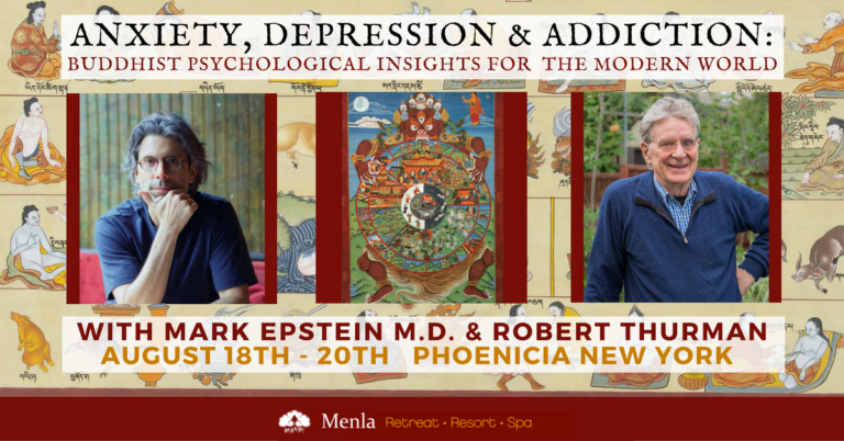 Anxiety, Depression & Addiction: Buddhist Psychological Insights for Mental & Spiritual Health in the Modern World with Mark Epstein, M.D. & Robert AF Thurman